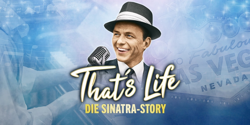 That´s Life - Das Sinatra Musical © Cofo Entertainment GmbH & Co KG